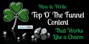 How to Write Top O' The Funnel Content That Works Like a Charm